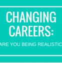 Changing Careers : Are you being realistic?