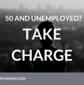 Over 50 and Unemployed? Time to Take Charge!