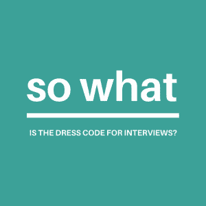 so what is the dress code for interviews