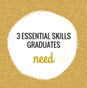3 Essential Skills Graduates Need